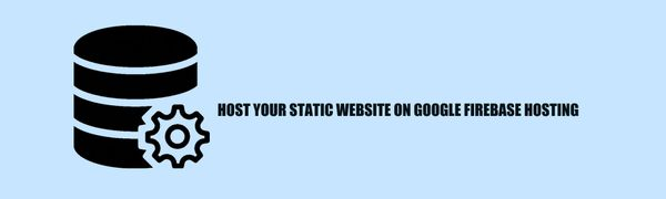 Host your Static Website on Google Firebase Hosting - Complete Video Tutorial