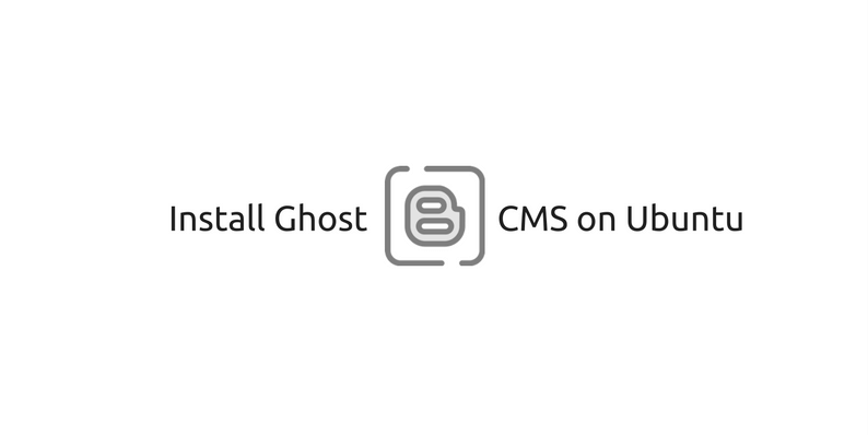How to Install Ghost Blog CMS on Ubuntu localhost