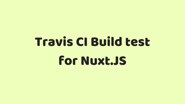 Travis CI Build Test Configuration for Nuxt.JS